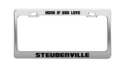 HONK IF YOU LOVE STEUBENVILLE Funny Humor License Plate Frame Auto Tag Holder