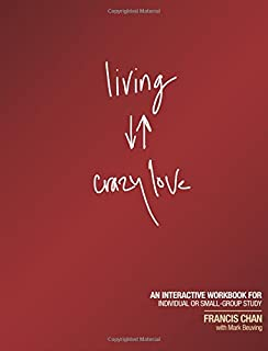 Crazy Love: Overwhelmed by a Relentless God: Francis Chan, Chris ...