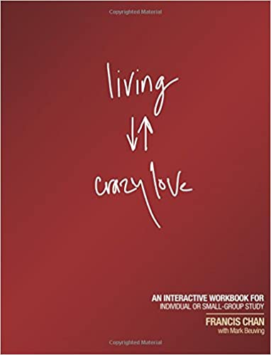 Living Crazy Love: An Interactive Workbook for Individual or Small ...