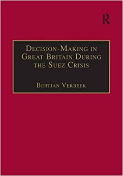Decision-Making in Great Britain During the Suez Crisis: Small Groups and a Persistent Leader