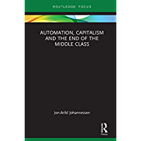 Automation, Capitalism and the End of the Middle Class (Routledge Focus on Economics and Finance)