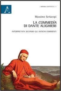 La Commedia di Dante Alighieri. Interpretata secondo gli antichi commenti:  Amazon.it: Seriacopi, Massimo: Libri