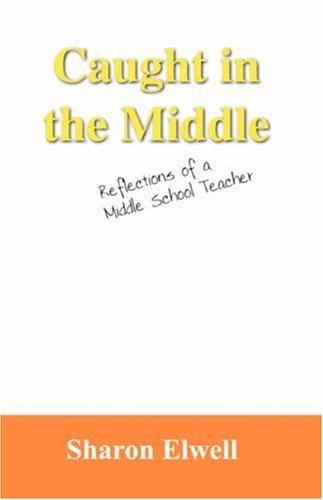 Read Online Caught in the Middle: Reflections of a Middle School Teacher pdf