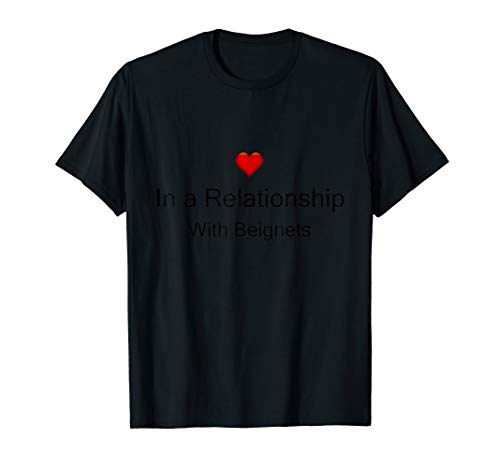 Relationship With Beignets Funny NOLA Louisiana Food T-Shirt