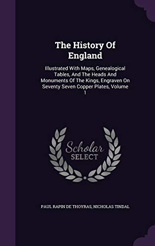 The History Of England: Illustrated With Maps, Genealogical Tables, And The Heads And Monuments Of The Kings, Engraven On Seventy Seven Copper Plates, Volume 1