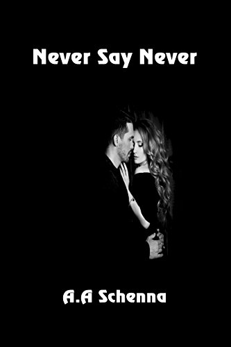 Never Say Never by [Schenna, A. A.]