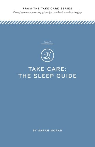 Take Care: The Sleep Guide: One of seven empowering guides for true health and lasting joy (Volume 5) ebook