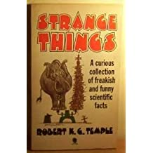 Strange Things: A Collection of Modern Scientific Curiosities by Robert K.G. Temple (1983-11-24)