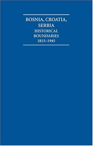The Historical Boundaries between Bosnia, Croatia, Serbia 1815-1945 Hardback Document and Boxed Map Set (Cambridge Archive Editions)