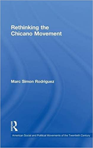 Rethinking The Chicano Movement American Social And Political Movements Of 20th Century 1st Edition