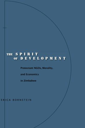 The Spirit of Development: Protestant NGOs, Morality, and Economics in Zimbabwe