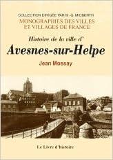 En ligne Avesnes Sur Helpe (Histoire de la Ville d') pdf, epub ebook