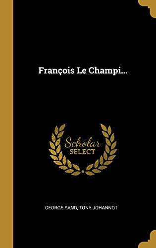 François Le Champi... (French Edition)