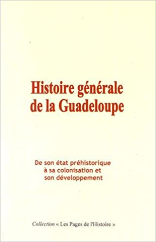 Histoire Generale De La Guadeloupe De Son Etat