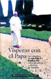 Vísperas con el Papa: Las catequesis de Juan Pablo II y Benedicto XVI sobre los salmos y cánticos de Vísperas