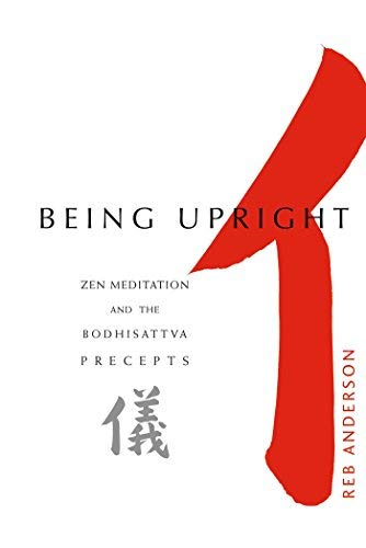 Being Upright: Zen Meditation and the Bodhisattva Precepts by Anderson, Reb(September 1, 2000) Paperback
