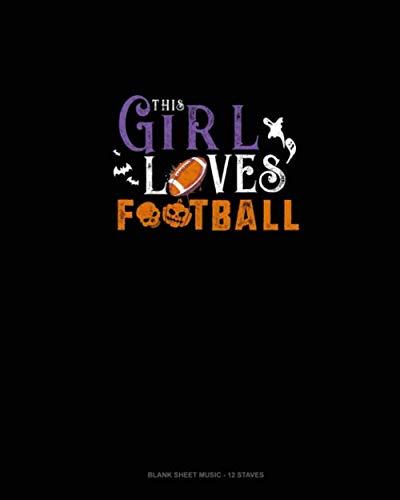 This Girl Loves Football: Blank Sheet Music - 12 Staves -