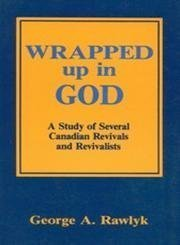 Wrapped up in God: A Study of Several Canadian Revivals and Revivalists by George A. Rawlyk (1993-01-19)