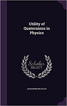 Utility of Quaternions in Physics