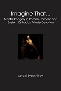 Imagine That...: Mental Imagery in Roman Catholic and Eastern Orthodox Private Devotion