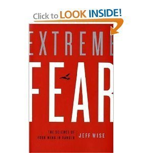Extreme Fear Science of Your Mind in Danger [HC,2009] PDF