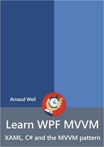 Learn WPF MVVM - XAML, C# and the MVVM pattern: Arnaud Weil