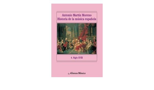 Historia de la música española. 4. Siglo XVIII Alianza Música Am: Amazon.es: Martín Moreno, Antonio: Libros