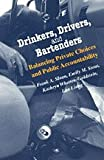 Drinkers, Drivers, and Bartenders : Balancing Private Choices and Public Accountability, Sloan, Frank A. and Liang, Lan, 0226762807