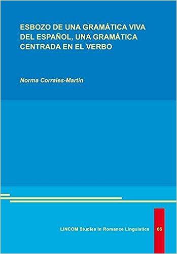 Esbozo de una Gramática Viva del Espanol, una Gramática Centrada en el Verbo: Amazon.es: Norma Corrales-Martin: Libros