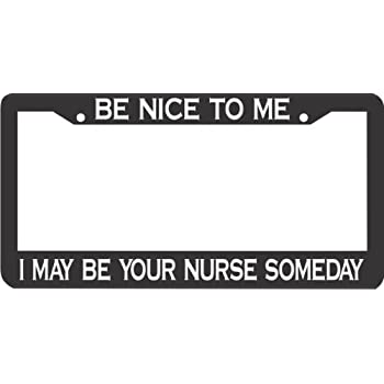 Pink Black License Plate Frame Be Nice To Me I May Be Your Nurse Someday