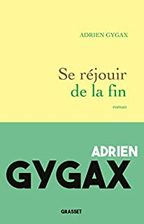 Se réjouir de la fin, Gygax, Adrien