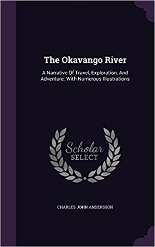 Book The Okavango River: A Narrative Of Travel, Exploration, And Adventure: With Numerous Illustrations