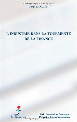 Téléchargez les livres japonais kindle L'industrie dans la tourmente de la finance by Denis Langlet PDF