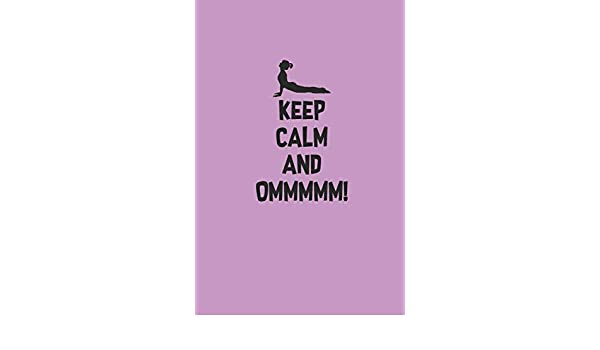 KEEP CALM AND OMMMMM!: Meditation Yoga Notebook Namaste Notizbuch ...