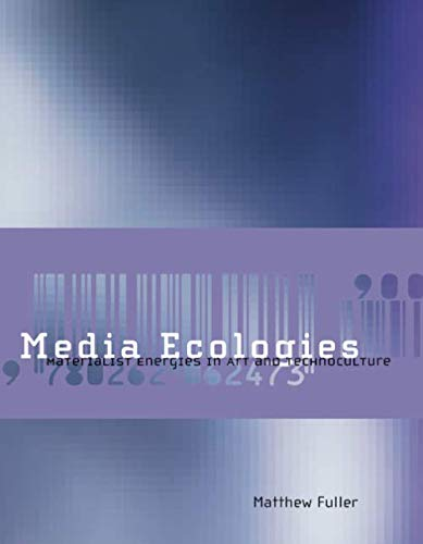 Media Ecologies: Materialist Energies in Art and Technoculture (Leonardo)