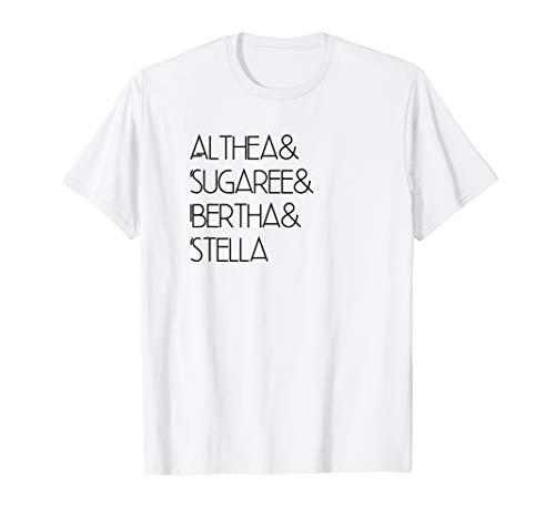 ALTHEA AND SUGAREE AND BERTHA AND STELLA T SHIRT  T-Shirt
