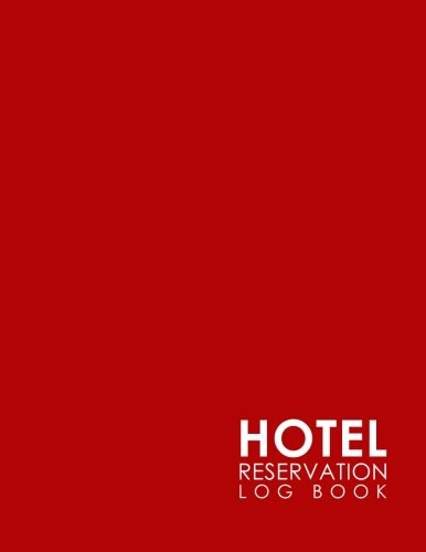 Hotel Reservation Log Book: Guest House Journal, Reservation Log, Hotel Reservation Sheet, Room Reservation Template, Minimalist Red Cover (Volume 22) PDF