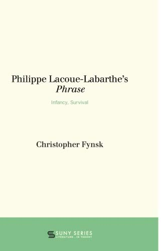 Download Philippe Lacoue-Labarthe's Phrase: Infancy, Survival (SUNY series, Literature . . . in Theory) pdf