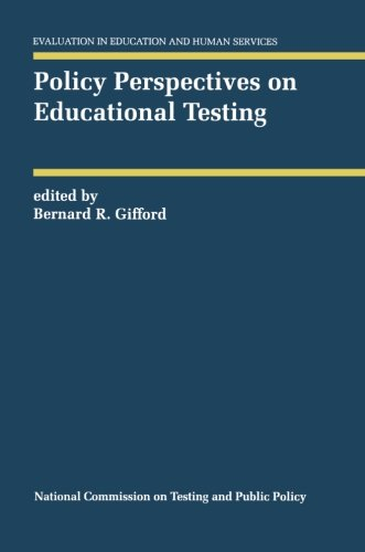 Policy Perspectives on Educational Testing (Evaluation in Education and Human Services)