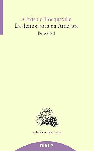 La democracia en América: La influencia de las ideas y sentimientos democráticos (Doce Uvas) por de Tocqueville, Alexis