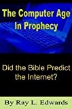 The Computer Age in Prophecy, Ray L. Edwards, 1418428132