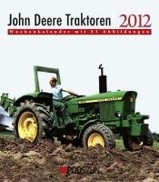 Wochenkalender John Deere Traktoren 2012: mit 53 Abbildungen
