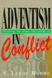 Adventism in Conflict, A. Leroy Moore, 0828010331