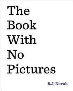 B. J. Novak: The Book with No Pictures (Hardcover); 2014 Edition