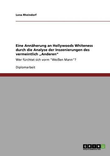 """Eine Annäherung an Hollywoods Whiteness durch die Analyse der Inszenierungen des vermeintlich """"Anderen"""