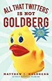 All That Twitters Is Not Goldberg, Matthew J. Goldberg, 145026395X