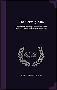 The Germ-plasm: A Theory of Heredity. Translated by W. Newton Parker and Harriet Rönnfeldt