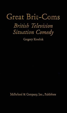 Great Brit-Coms: British Television Situation Comedy