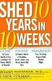 Shed 10 Years in 10 Weeks, Julian Whitaker, 0965063127