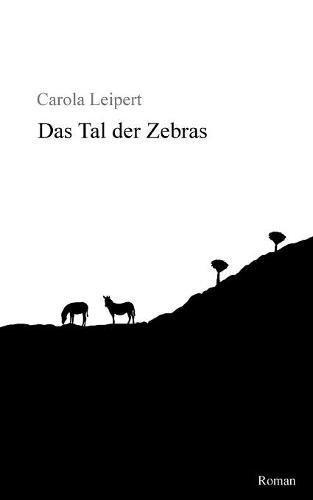 Das Tal der Zebras Taschenbuch – 17. November 2017 Carola Leipert Books on Demand 3746031419 Belletristik / Kriminalromane